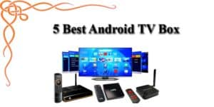 5 Best Android TV Box