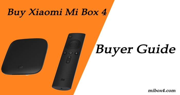 Buy Xiaomi Mi Box 4 – Buyer Guide