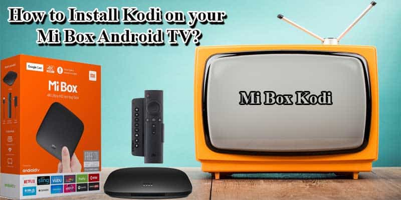 How to Install Kodi on your Mi Box Android TV?
