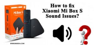 How to fix Xiaomi Mi Box S Sound Issues